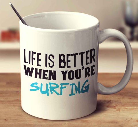 Life Is Better When You're Surfing