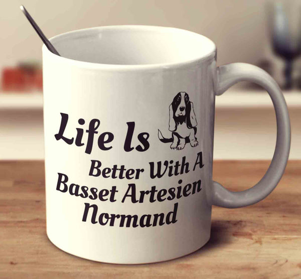 Life Is Better With A Basset Artesien Normand