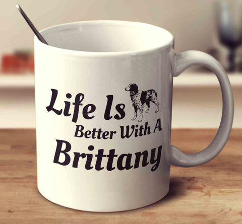 Life Is Better With A Brittany