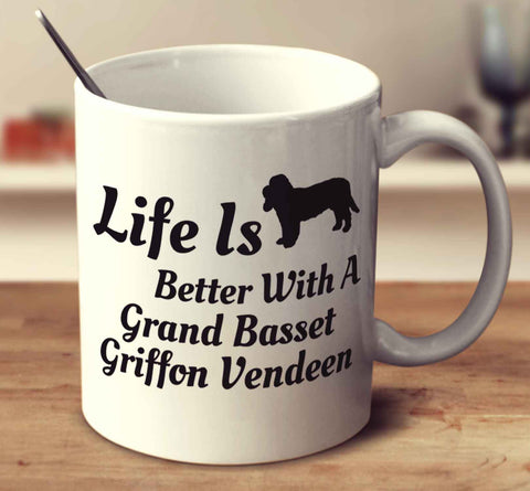 Life Is Better With A Grand Basset Griffon Vendeen