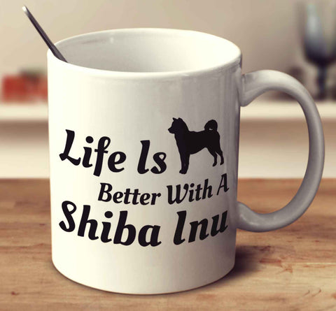 Life Is Better With A Shiba Inu