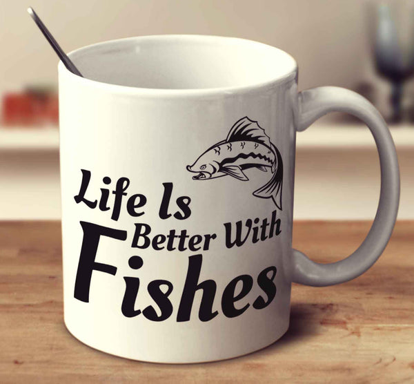 Life Is Better With Fishes