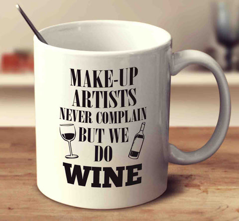 Make-Up Artists Never Complain But We Do Wine