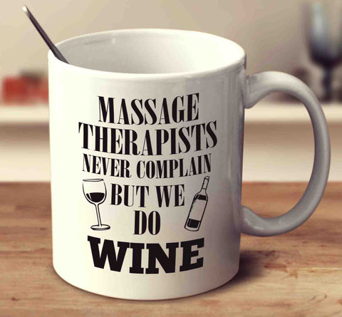 Massage Therapists Never Complain But We Do Wine