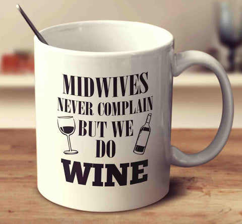 Midwives Never Complain But We Do Wine