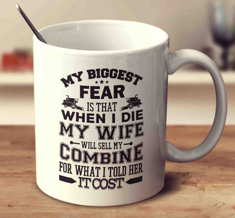 My Biggest Fear Is That When I Die My Wife Will Sell My Combine For What I Told Her It Cost