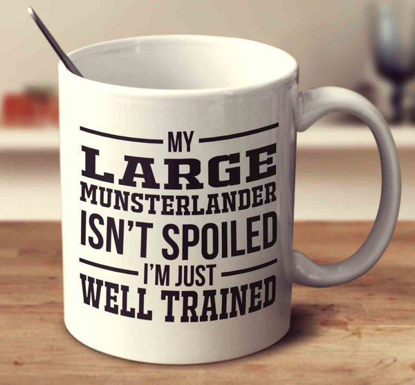 My Large Munsterlander Isn't Spoiled I'm Just Well Trained