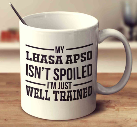 My Lhasa Apso Isn't Spoiled I'm Just Well Trained