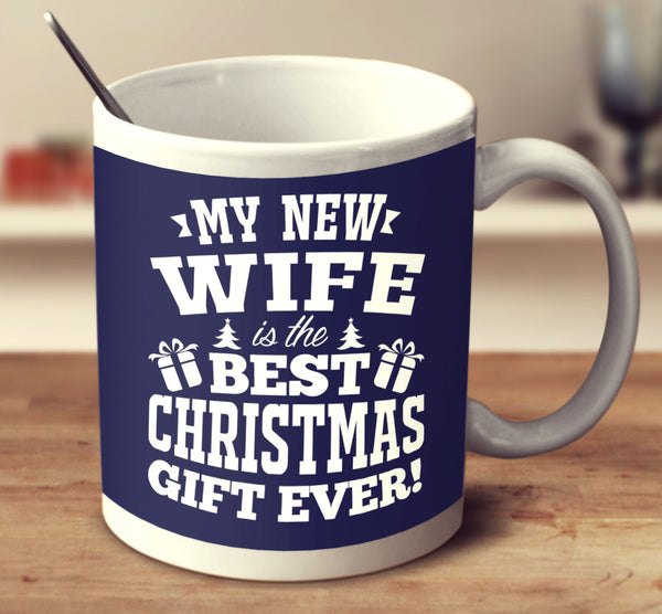 My New Wife Is The Best Christmas Gift Ever Mug