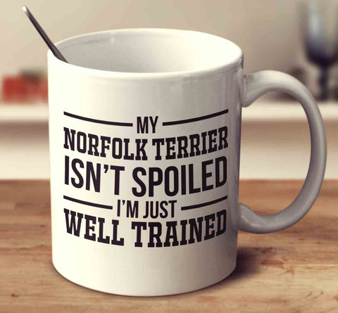 My Norfolk Terrier Isn't Spoiled I'm Just Well Trained