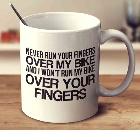 Never Run Your Fingers Over My Bike