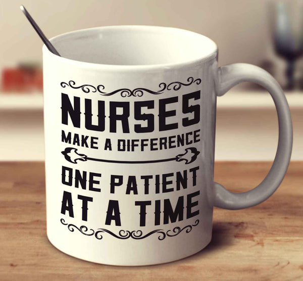 Nurses Make A Difference One Patient At A Time