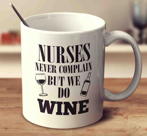 Nurses Never Complain But We Do Wine
