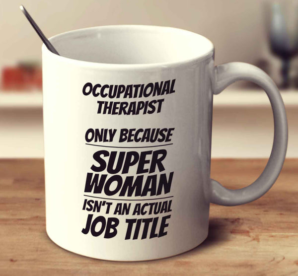 Occupational Therapist Only Because Super Woman Isn't An Actual Job Title