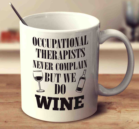 Occupational Therapists Never Complain But We Do Wine