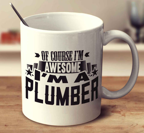 Of Course I'm Awesome I'm A Plumber