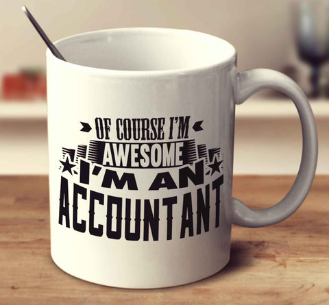 Of Course I'm Awesome I'm An Accountant
