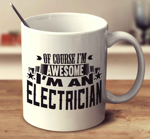 Of Course I'm Awesome I'm An Electrician