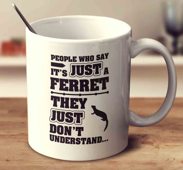 People Who Say It's Just A Ferret They Just Don't Understand
