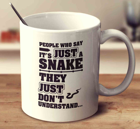 People Who Say It's Just A Snake They Just Don't Understand