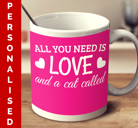 Personalised All You Need Is Love And A Cat Called