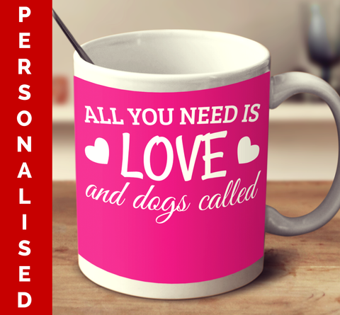 Personalised All You Need Is Love And Dogs Called
