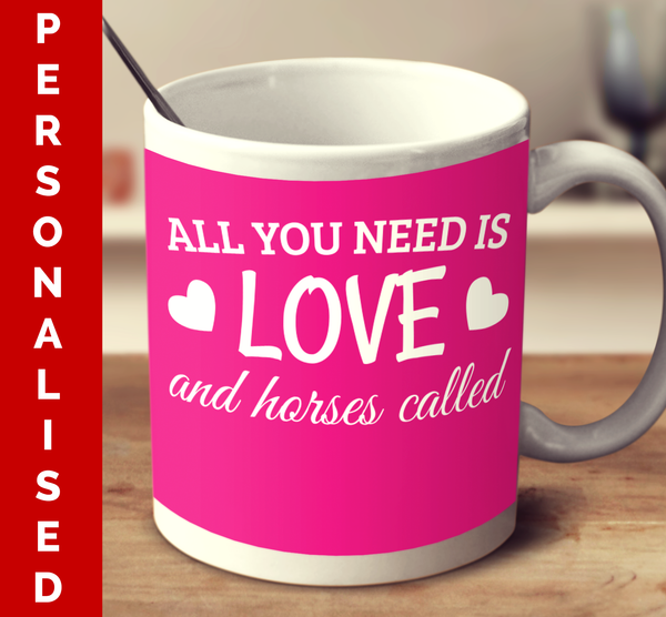 Personalised All You Need Is Love And Horses Called
