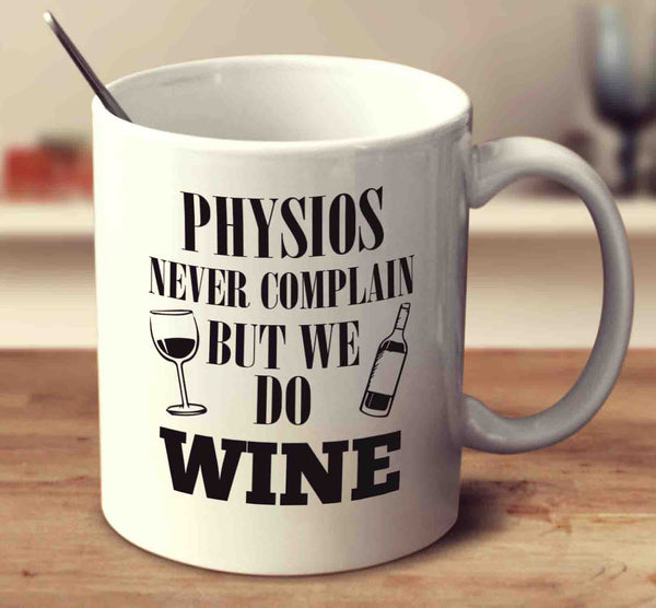 Physios Never Complain But We Do Wine