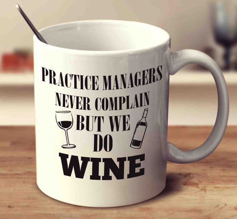 Practice Managers Never Complain But We Do Wine