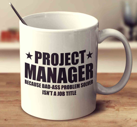 Project Manager Because Badass Problem Solver Isn't A Job Title