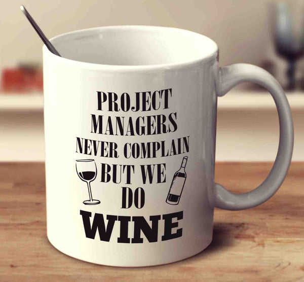 Project Managers Never Complain But We Do Wine