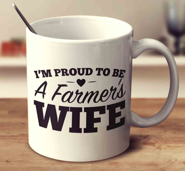 Proud To Be A Farmer's Wife