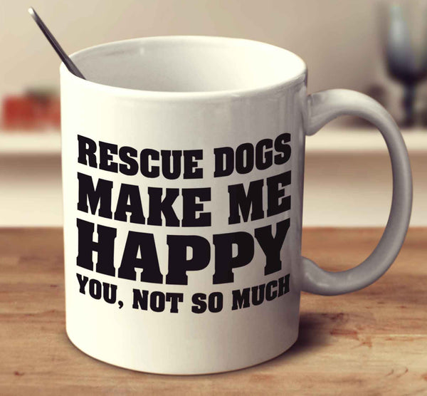 Rescue Dogs Make Me Happy