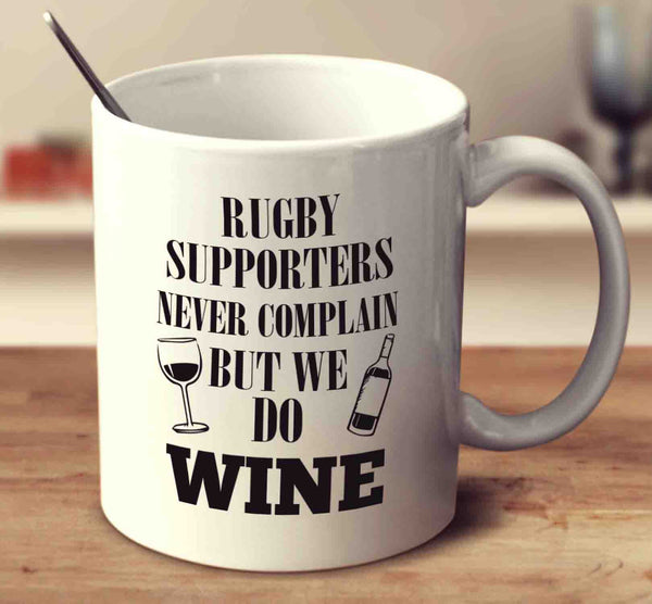 Rugby Supporters Never Complain But We Do Wine