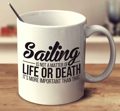 Sailing Is Not A Matter Of Life Or Death