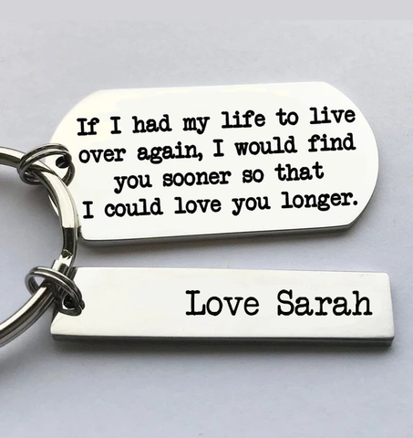 I would find you sooner so that I could love you longer keyring