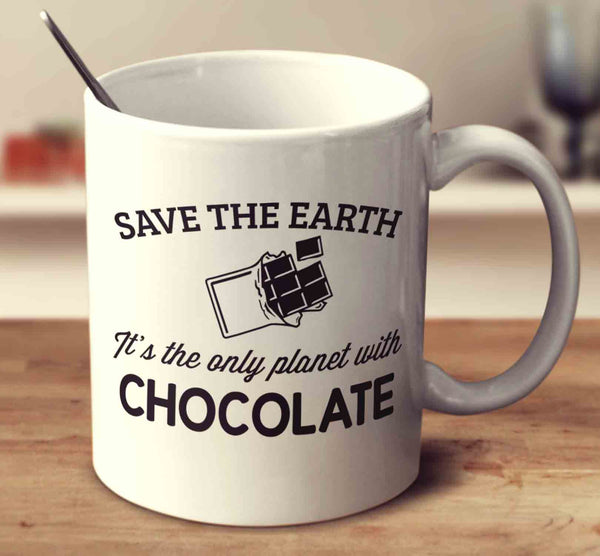Save The Earth It's The Only Planet With Chocolate