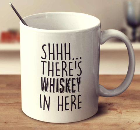 Shhh... There's Whiskey In Here