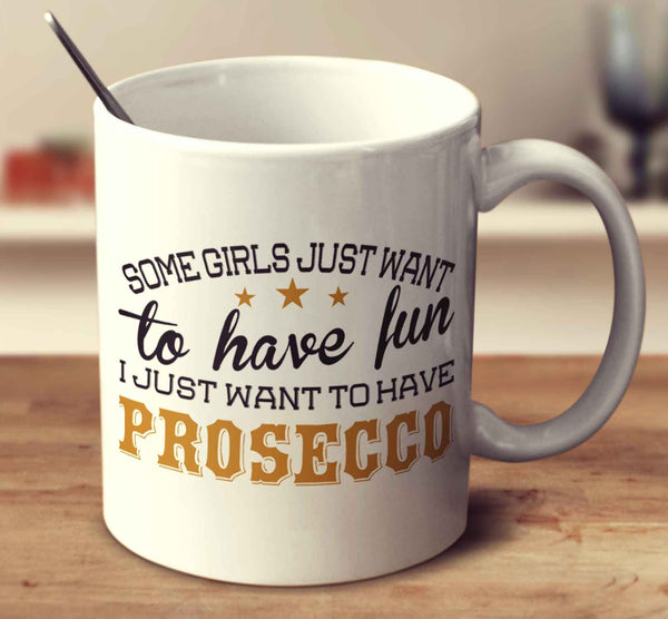 Some Girls Just Want To Have Fun, I Just Want To Have Prosecco