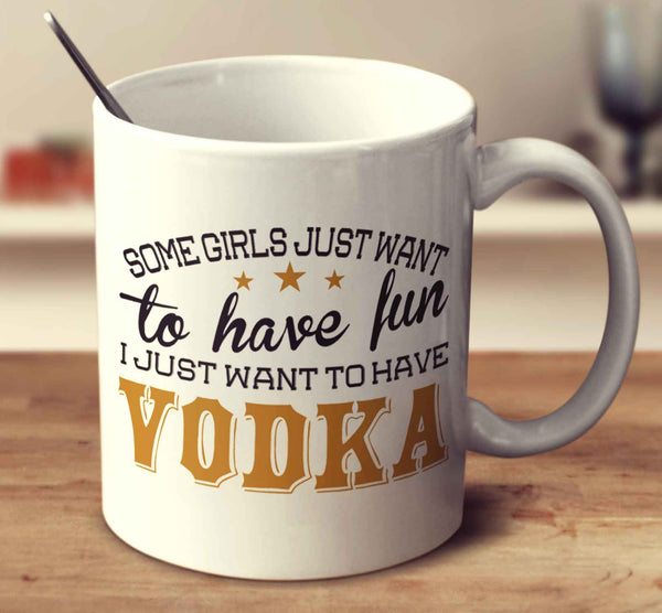 Some Girls Just Want To Have Fun, I Just Want To Have Vodka