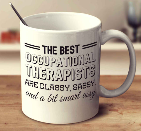 The Best Occupational Therapists Are Classy Sassy And A Bit Smart Assy