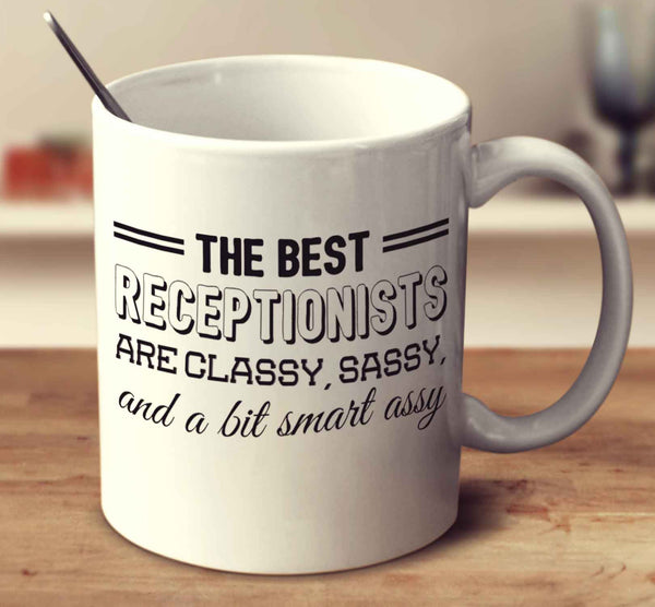 The Best Receptionists Are Classy Sassy And A Bit Smart Assy
