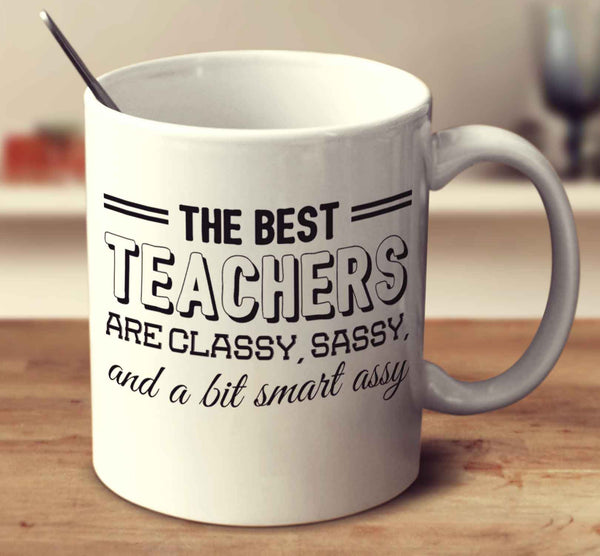 The Best Teachers Are Classy Sassy And A Bit Smart Assy