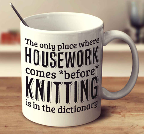 The Only Place Where Housework Comes Before Knitting