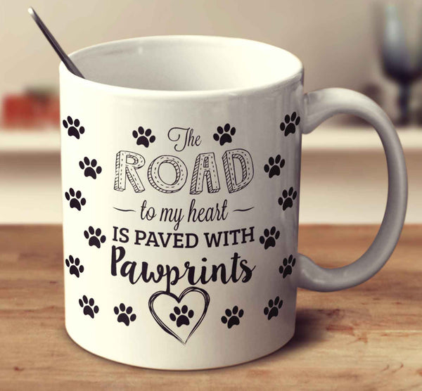The Road To My Heart Is Paved With Pawprints