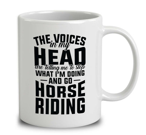 The Voices In My Head Are Telling Me To Stop What I'm Doing And Go Horse Riding