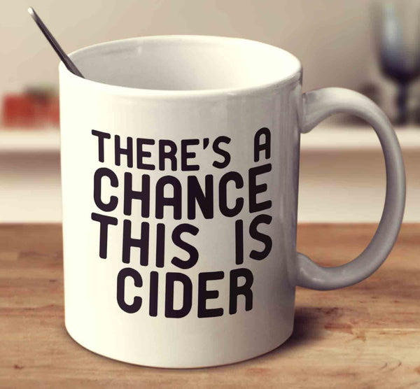 There's A Chance This Is Cider