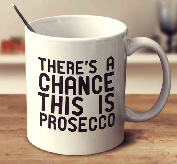 There's A Chance This Is Prosecco