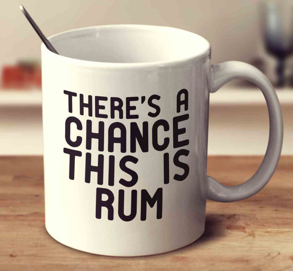 There's A Chance This Is Rum