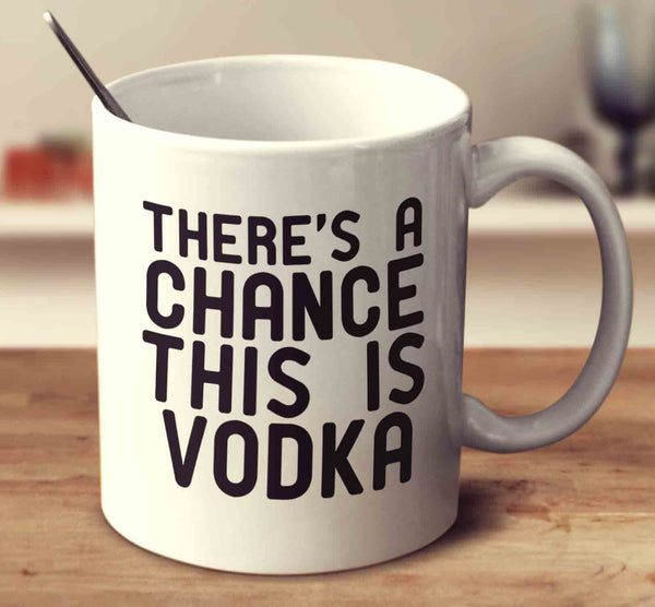 There's A Chance This Is Vodka